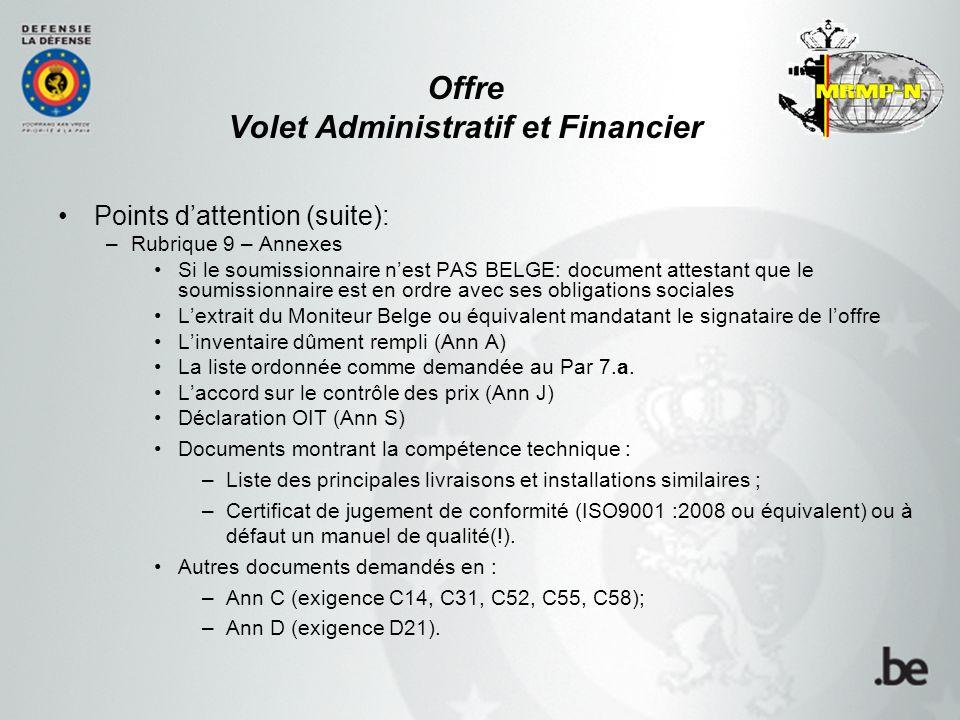 Offre Volet Administratif et Financier Points d'attention (suite): –Rubrique 9 – Annexes Si le soumissionnaire n'est PAS BELGE: document attestant que