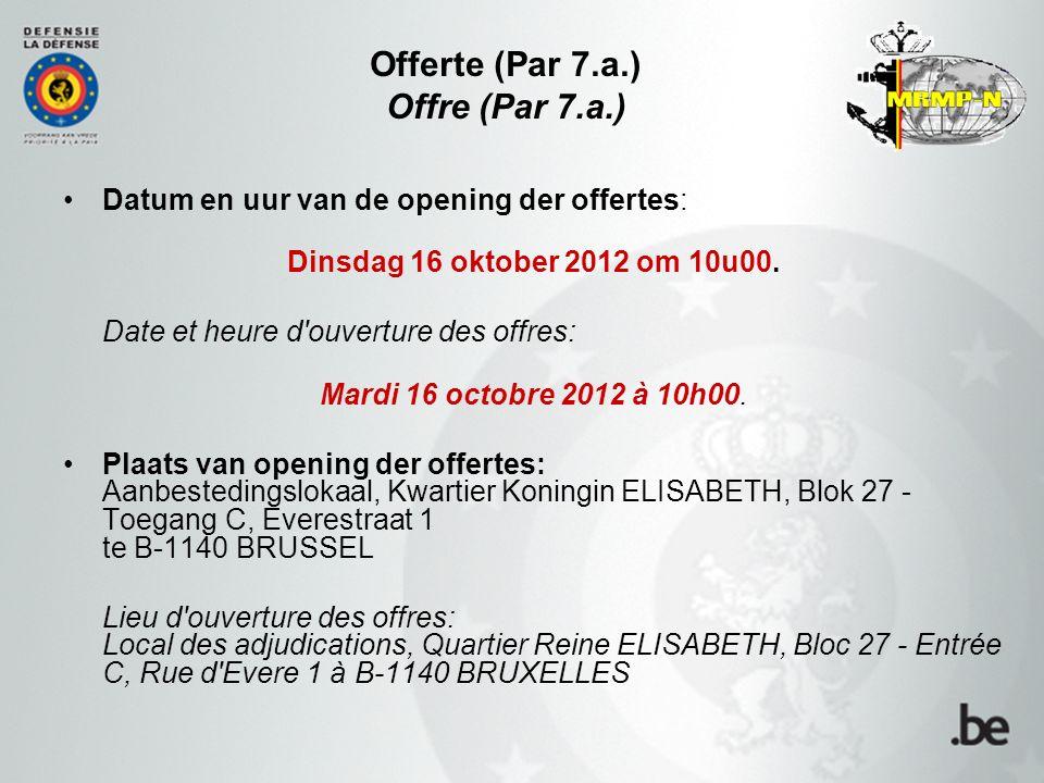 Offerte (Par 7.a.) Offre (Par 7.a.) Datum en uur van de opening der offertes: Dinsdag 16 oktober 2012 om 10u00.