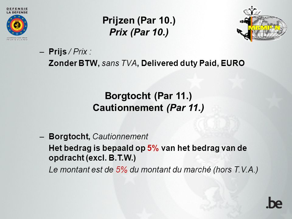 –Prijs / Prix : Zonder BTW, sans TVA, Delivered duty Paid, EURO Prijzen (Par 10.) Prix (Par 10.) –Borgtocht, Cautionnement Het bedrag is bepaald op 5%