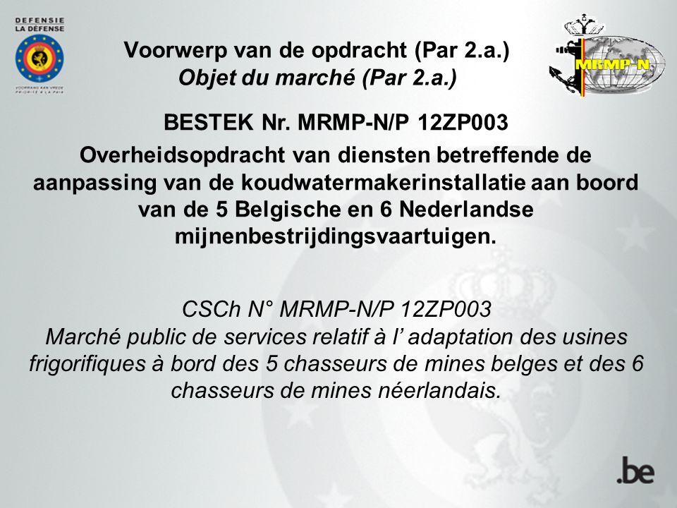 Voorwerp van de opdracht (Par 2.a.) Objet du marché (Par 2.a.) BESTEK Nr. MRMP-N/P 12ZP003 Overheidsopdracht van diensten betreffende de aanpassing va