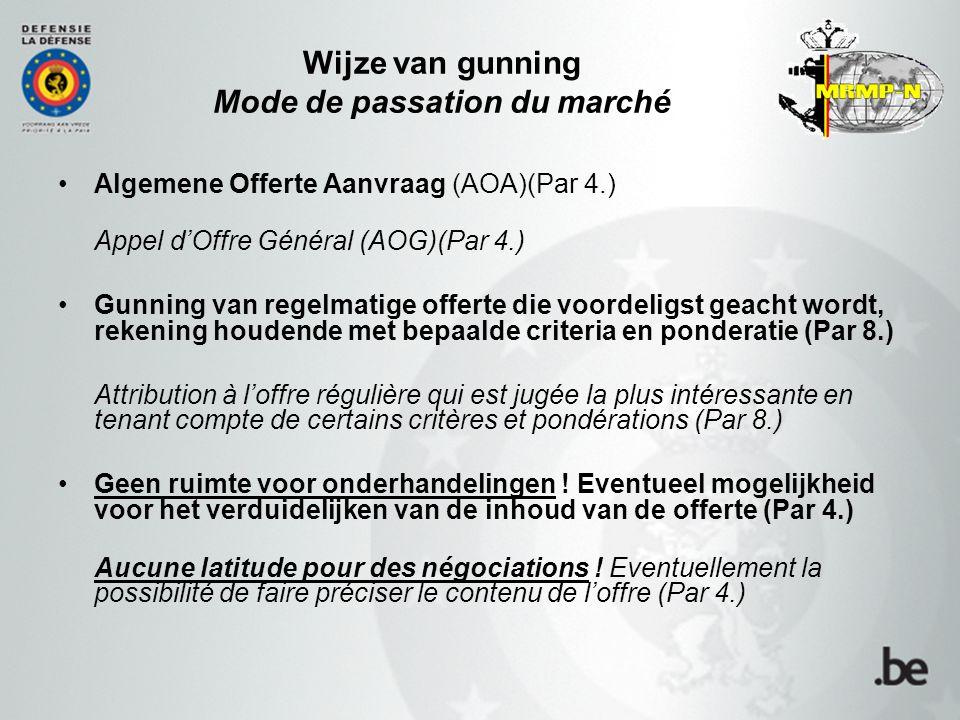Wijze van gunning Mode de passation du marché Algemene Offerte Aanvraag (AOA)(Par 4.) Appel d'Offre Général (AOG)(Par 4.) Gunning van regelmatige offe