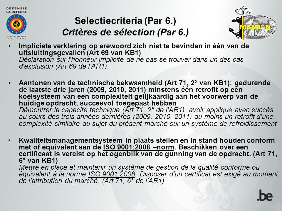 Selectiecriteria (Par 6.) Critères de sélection (Par 6.) Impliciete verklaring op erewoord zich niet te bevinden in één van de uitsluitingsgevallen (Art 69 van KB1) Déclaration sur l honneur implicite de ne pas se trouver dans un des cas d exclusion (Art 69 de l'AR1) Aantonen van de technische bekwaamheid (Art 71, 2° van KB1): gedurende de laatste drie jaren (2009, 2010, 2011) minstens één retrofit op een koelsysteem van een complexiteit gelijkaardig aan het voorwerp van de huidige opdracht, succesvol toegepast hebben Démontrer la capacité technique (Art 71, 2° de l'AR1): avoir appliqué avec succès au cours des trois années dernières (2009, 2010, 2011) au moins un retrofit d'une complexité similaire au sujet du présent marché sur un système de refroidissement Kwaliteitsmanagementsysteem in plaats stellen en in stand houden conform met of equivalent aan de ISO 9001:2008 –norm.