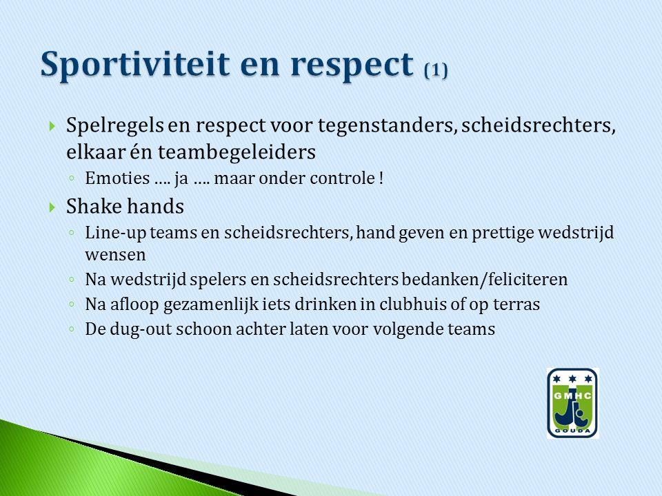  Spelregels en respect voor tegenstanders, scheidsrechters, elkaar én teambegeleiders ◦ Emoties …. ja …. maar onder controle !  Shake hands ◦ Line-u