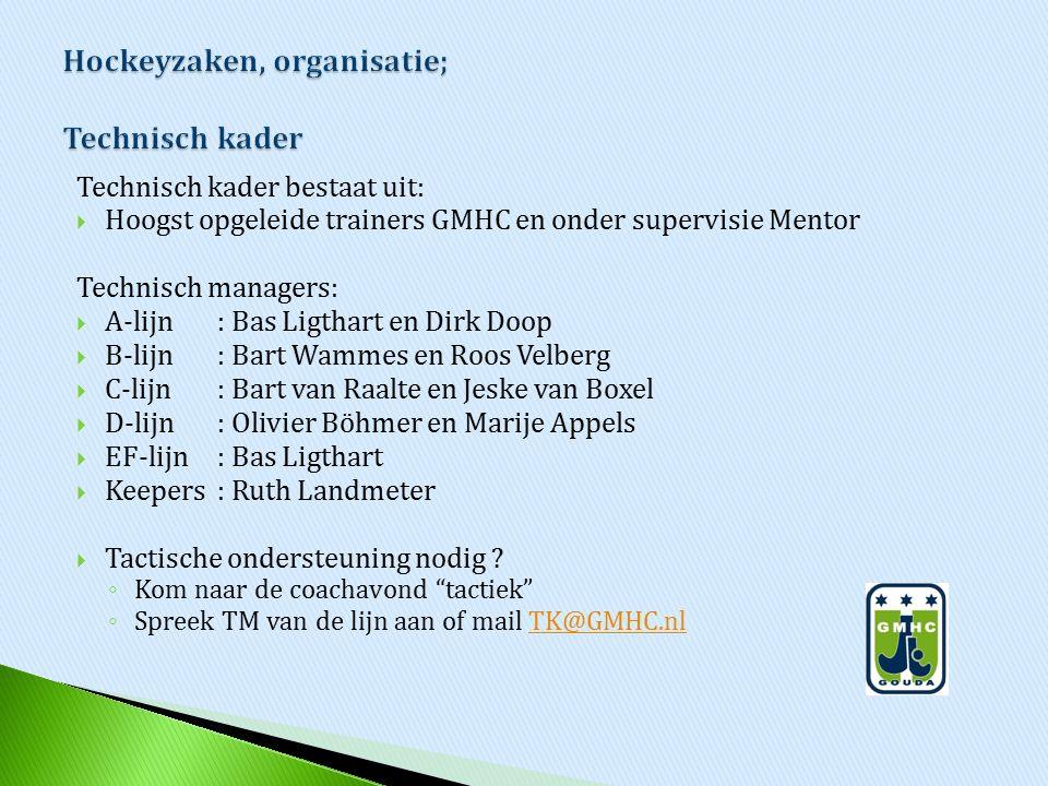 Technisch kader bestaat uit:  Hoogst opgeleide trainers GMHC en onder supervisie Mentor Technisch managers:  A-lijn: Bas Ligthart en Dirk Doop  B-l