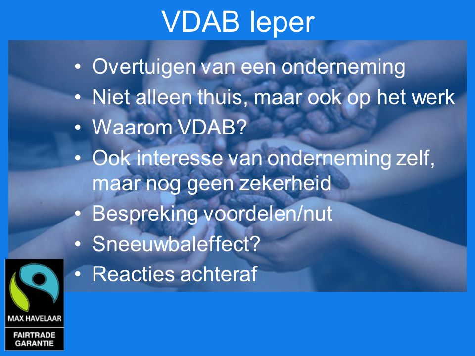 VDAB Ieper Overtuigen van een onderneming Niet alleen thuis, maar ook op het werk Waarom VDAB? Ook interesse van onderneming zelf, maar nog geen zeker