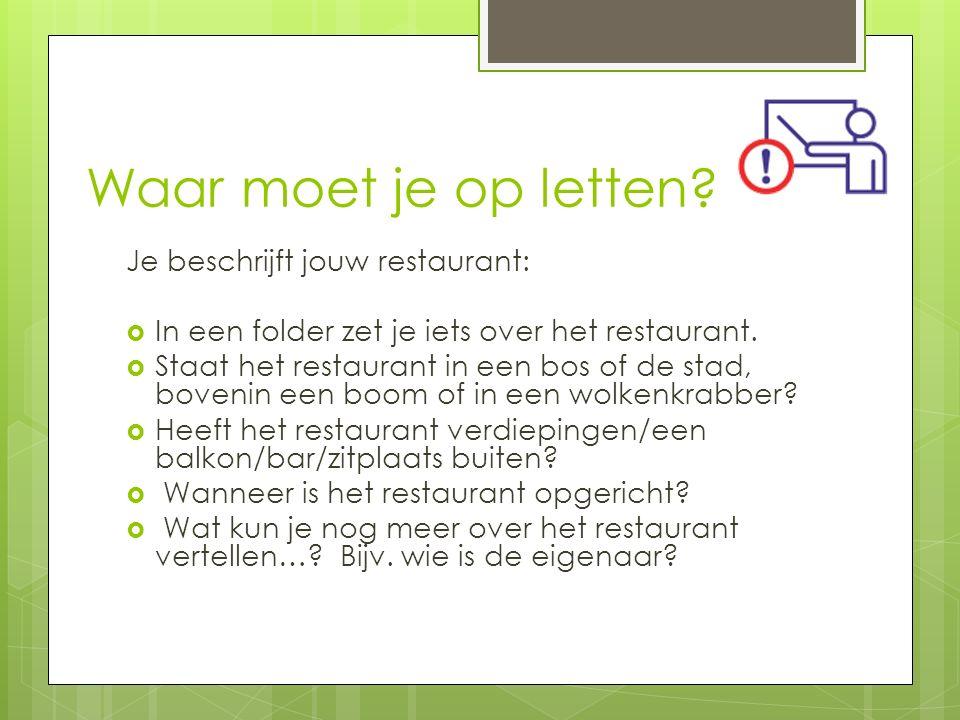 Waar moet je op letten? Je beschrijft jouw restaurant:  In een folder zet je iets over het restaurant.  Staat het restaurant in een bos of de stad,