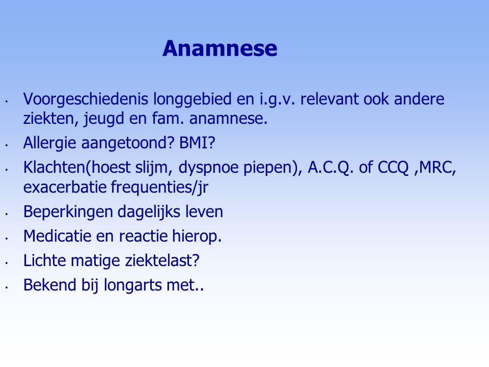 Anamnese Voorgeschiedenis longgebied en i.g.v. relevant ook andere ziekten, jeugd en fam. anamnese. Allergie aangetoond? BMI? Klachten(hoest slijm, dy
