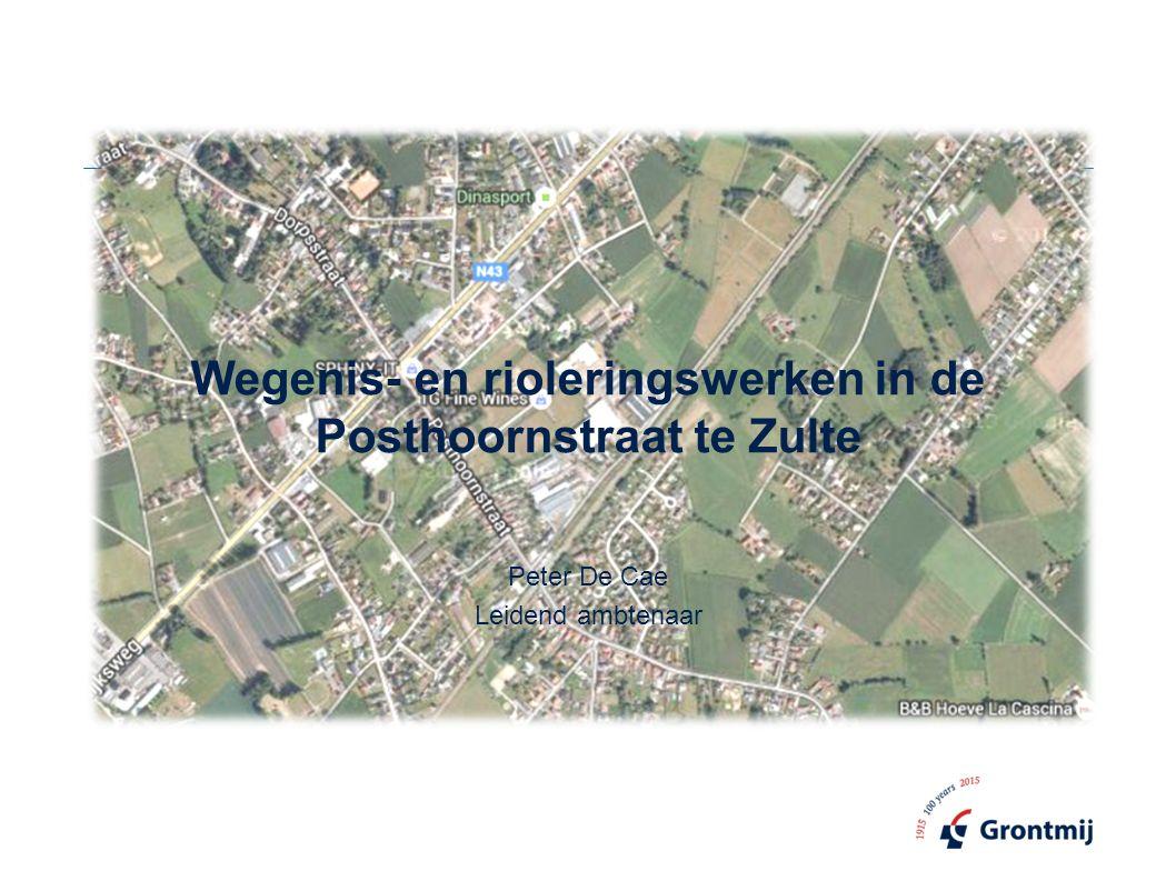 Wegenis- en rioleringswerken in de Posthoornstraat te Zulte Peter De Cae Leidend ambtenaar