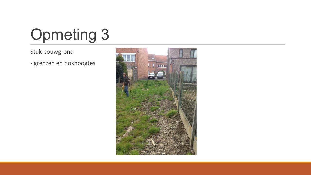 Opmeting 3 Stuk bouwgrond - grenzen en nokhoogtes