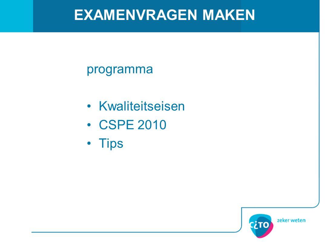 EXAMENVRAGEN MAKEN programma Kwaliteitseisen CSPE 2010 Tips
