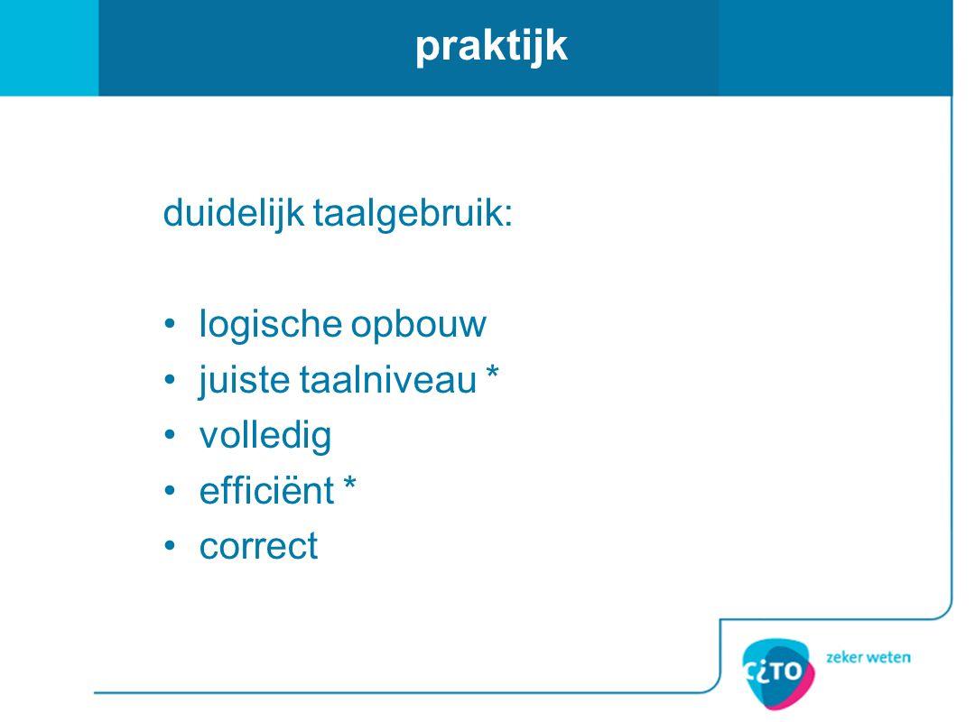 praktijk duidelijk taalgebruik: logische opbouw juiste taalniveau * volledig efficiënt * correct