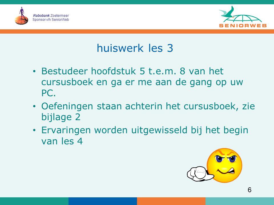 Rabobank Zoetermeer Sponsor v/h SeniorWeb 6 huiswerk les 3 Bestudeer hoofdstuk 5 t.e.m.