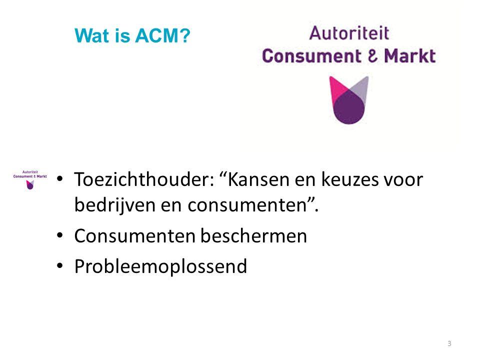 """3 Toezichthouder: """"Kansen en keuzes voor bedrijven en consumenten"""". Consumenten beschermen Probleemoplossend"""