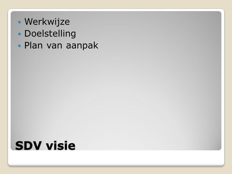 SDV visie Werkwijze Doelstelling Plan van aanpak
