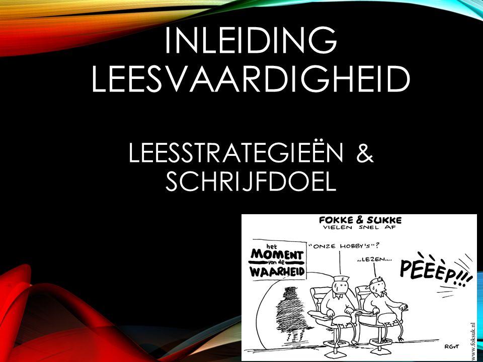 INLEIDING LEESVAARDIGHEID LEESSTRATEGIEËN & SCHRIJFDOEL