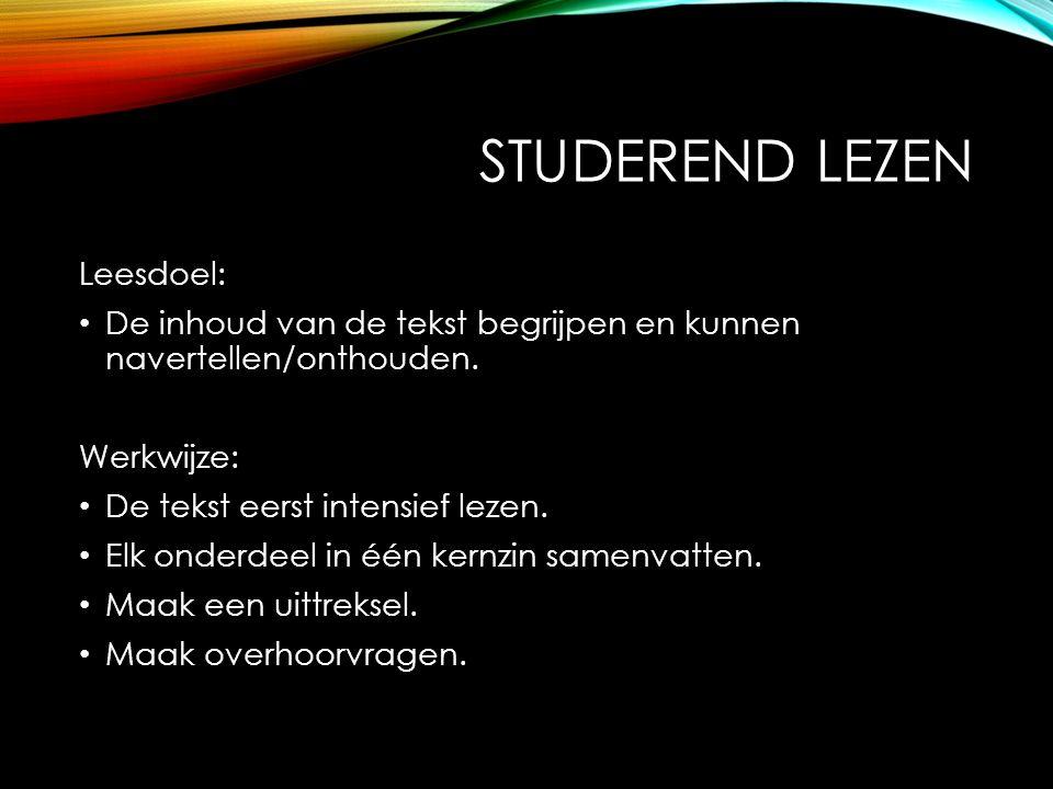 STUDEREND LEZEN Leesdoel: De inhoud van de tekst begrijpen en kunnen navertellen/onthouden. Werkwijze: De tekst eerst intensief lezen. Elk onderdeel i