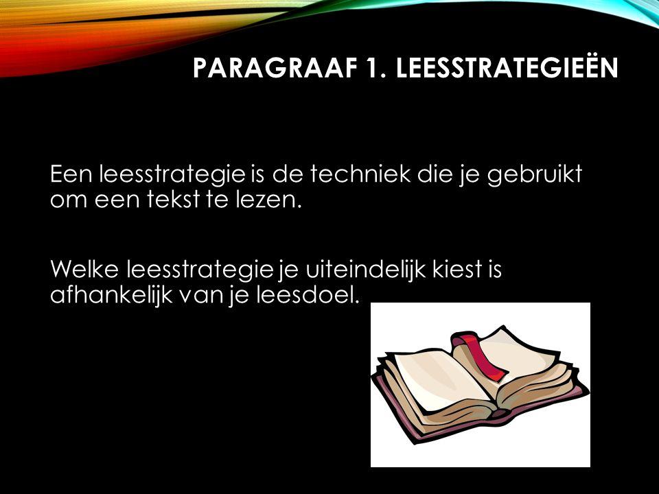PARAGRAAF 1. LEESSTRATEGIEËN Een leesstrategie is de techniek die je gebruikt om een tekst te lezen. Welke leesstrategie je uiteindelijk kiest is afha