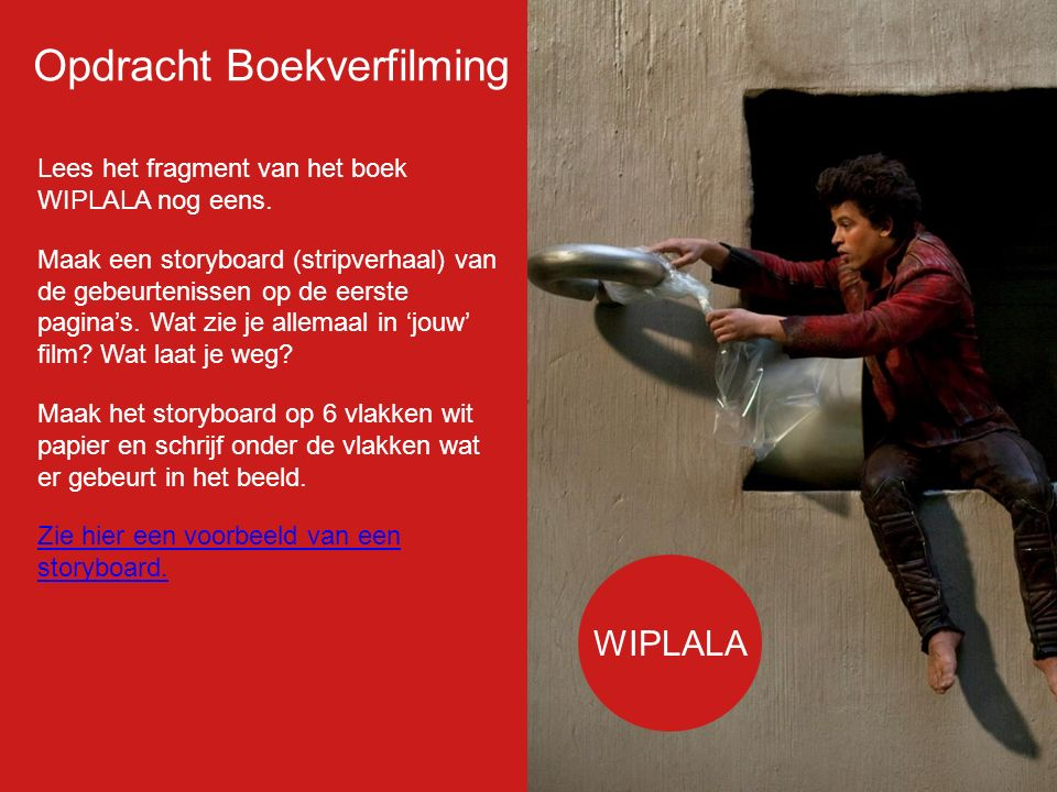 Filmp oster Lees het fragment van het boek WIPLALA nog eens. Maak een storyboard (stripverhaal) van de gebeurtenissen op de eerste pagina's. Wat zie j