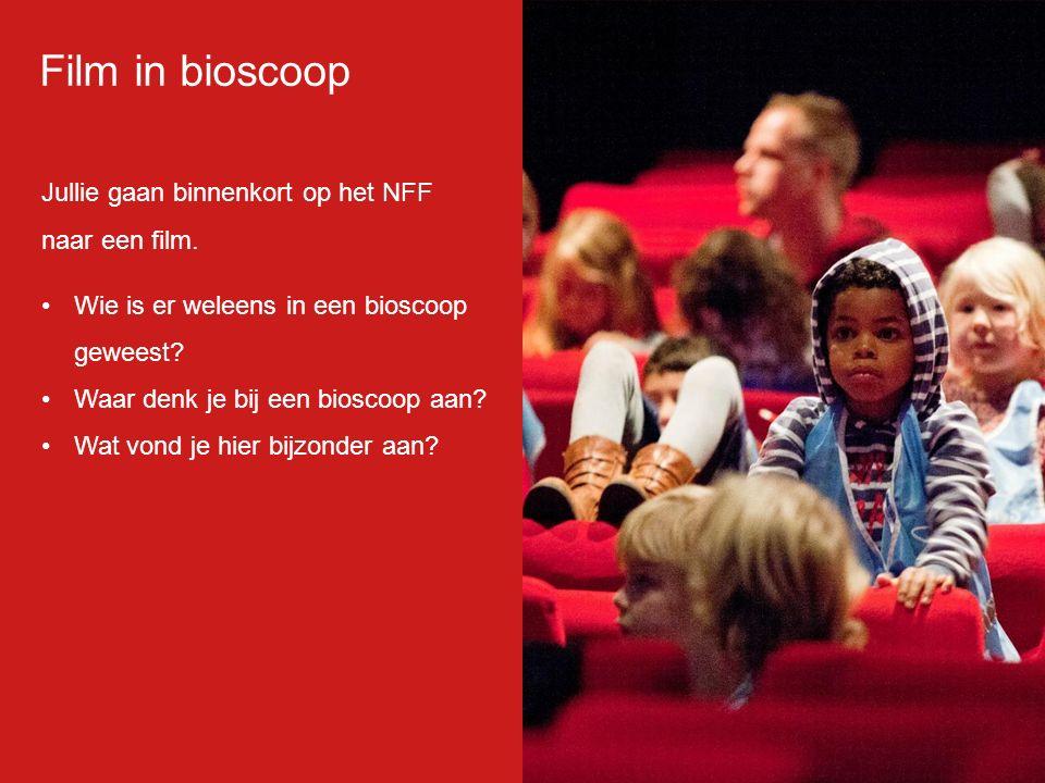 Jullie gaan binnenkort op het NFF naar een film. Wie is er weleens in een bioscoop geweest.