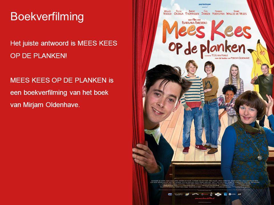 Boekverfilming Het juiste antwoord is MEES KEES OP DE PLANKEN! MEES KEES OP DE PLANKEN is een boekverfilming van het boek van Mirjam Oldenhave.