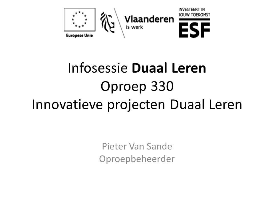 Infosessie Duaal Leren Oproep 330 Innovatieve projecten Duaal Leren Pieter Van Sande Oproepbeheerder