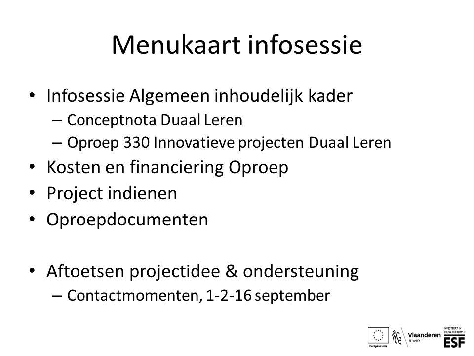Menukaart infosessie Infosessie Algemeen inhoudelijk kader – Conceptnota Duaal Leren – Oproep 330 Innovatieve projecten Duaal Leren Kosten en financie