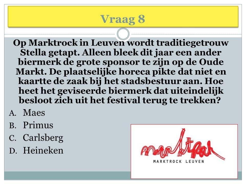 Vraag 8 Op Marktrock in Leuven wordt traditiegetrouw Stella getapt. Alleen bleek dit jaar een ander biermerk de grote sponsor te zijn op de Oude Markt