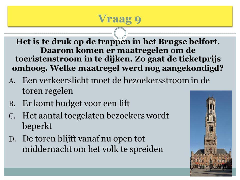 Vraag 9 Het is te druk op de trappen in het Brugse belfort. Daarom komen er maatregelen om de toeristenstroom in te dijken. Zo gaat de ticketprijs omh