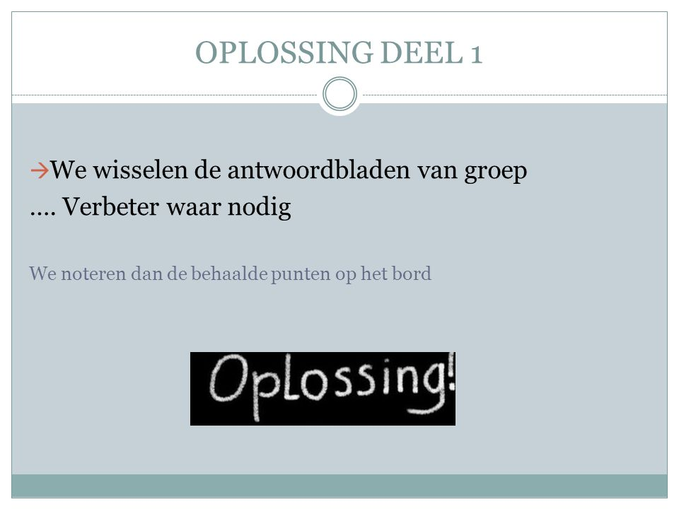 OPLOSSING DEEL 1  We wisselen de antwoordbladen van groep ….