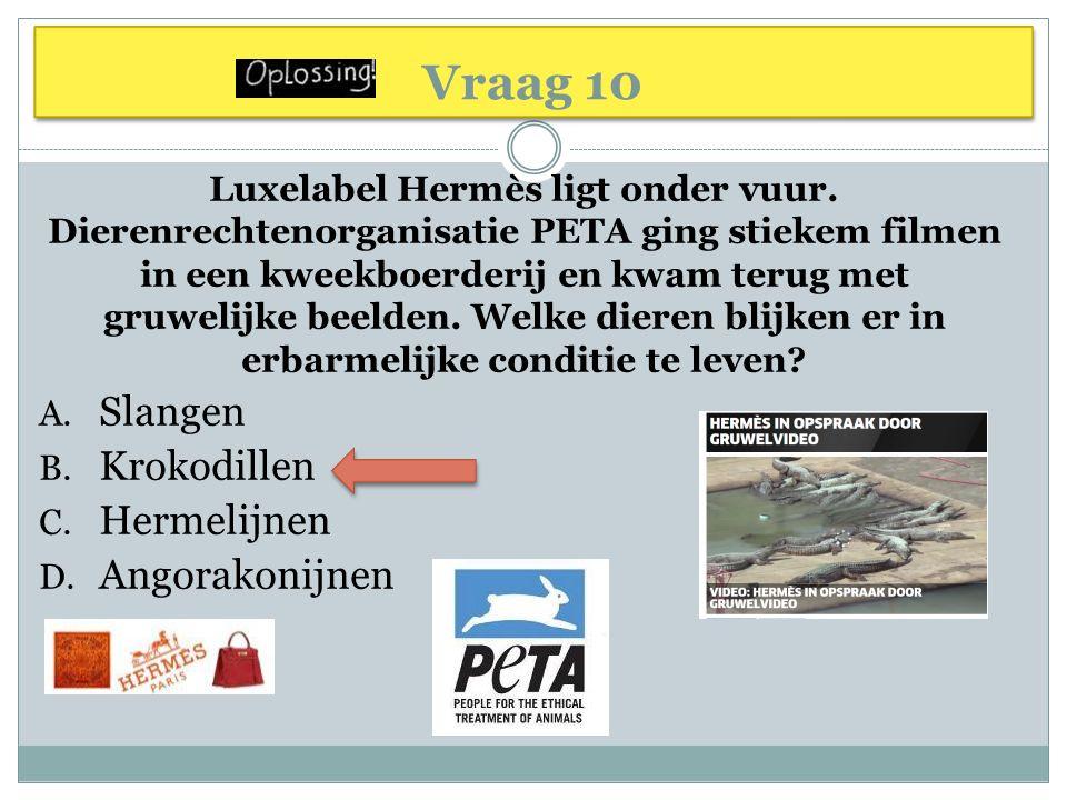 Vraag 10 Luxelabel Hermès ligt onder vuur. Dierenrechtenorganisatie PETA ging stiekem filmen in een kweekboerderij en kwam terug met gruwelijke beelde