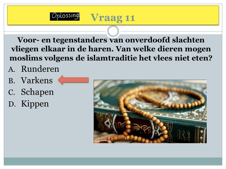 Vraag 11 Voor- en tegenstanders van onverdoofd slachten vliegen elkaar in de haren. Van welke dieren mogen moslims volgens de islamtraditie het vlees