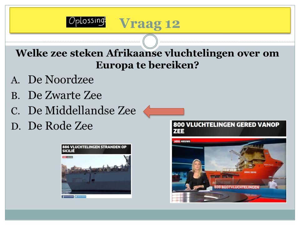 Vraag 12 Welke zee steken Afrikaanse vluchtelingen over om Europa te bereiken.