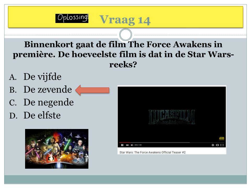 Vraag 14 Binnenkort gaat de film The Force Awakens in première. De hoeveelste film is dat in de Star Wars- reeks? A. De vijfde B. De zevende C. De neg