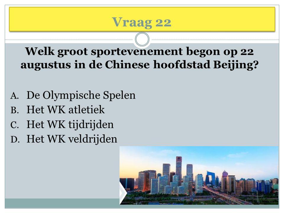 Vraag 22 Welk groot sportevenement begon op 22 augustus in de Chinese hoofdstad Beijing.