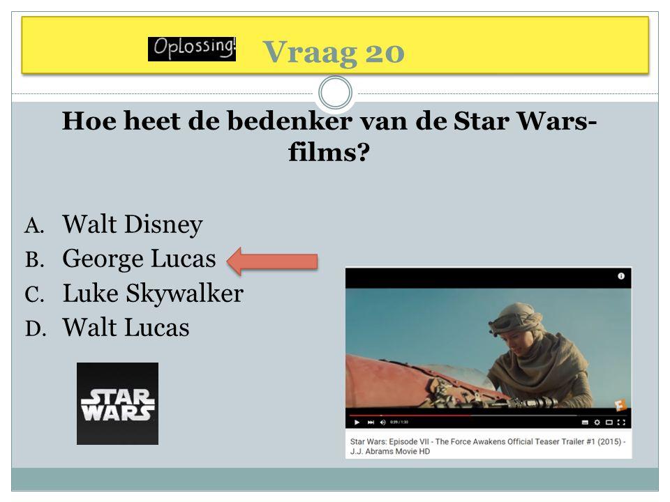 Vraag 20 Hoe heet de bedenker van de Star Wars- films.
