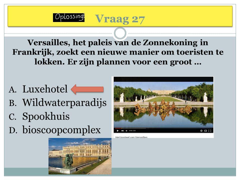 Vraag 27 Versailles, het paleis van de Zonnekoning in Frankrijk, zoekt een nieuwe manier om toeristen te lokken.