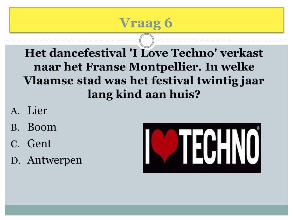 Vraag 6 Het dancefestival I Love Techno verkast naar het Franse Montpellier.