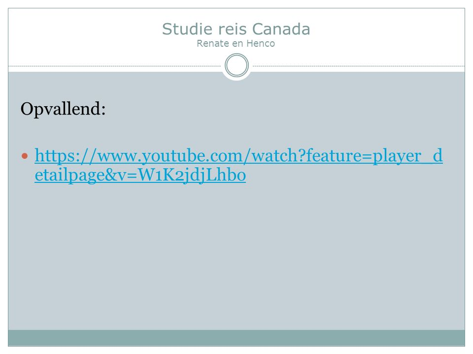 Studie reis Canada Renate en Henco Opvallend: https://www.youtube.com/watch feature=player_d etailpage&v=W1K2jdjLhbo https://www.youtube.com/watch feature=player_d etailpage&v=W1K2jdjLhbo