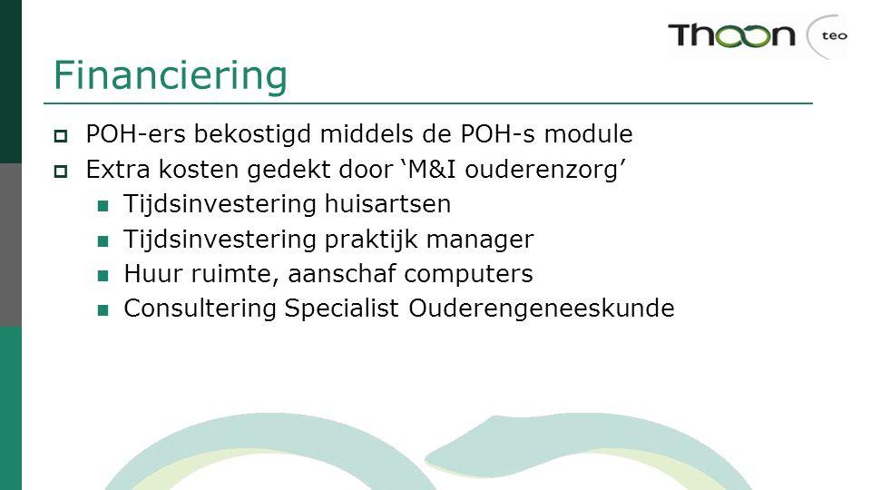 Financiering  POH-ers bekostigd middels de POH-s module  Extra kosten gedekt door 'M&I ouderenzorg' Tijdsinvestering huisartsen Tijdsinvestering pra