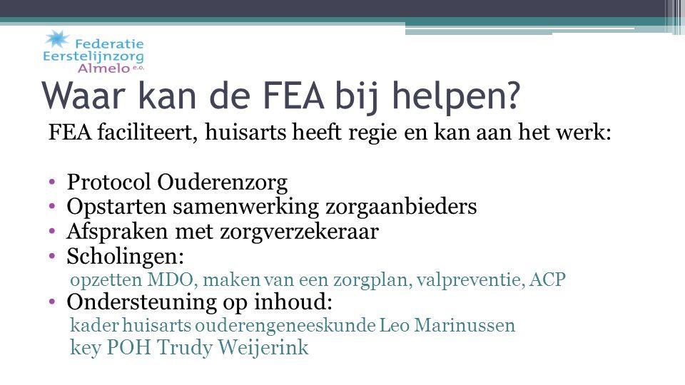 Waar kan de FEA bij helpen? FEA faciliteert, huisarts heeft regie en kan aan het werk: Protocol Ouderenzorg Opstarten samenwerking zorgaanbieders Afsp