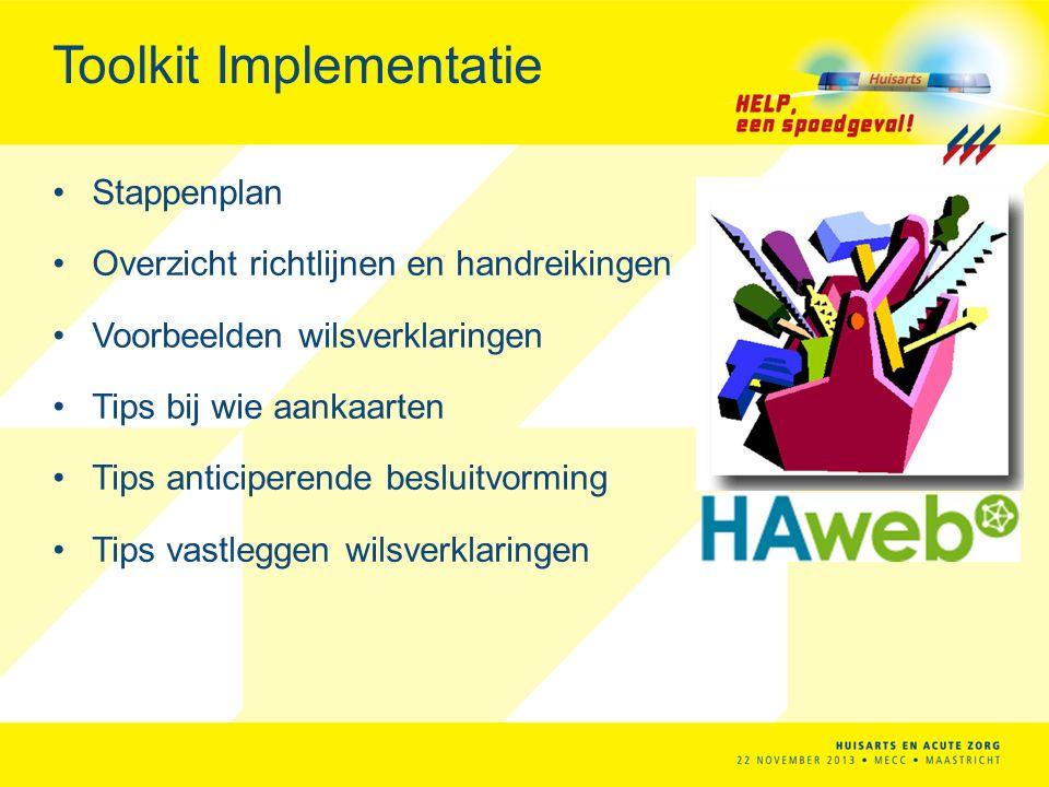 Toolkit Implementatie Stappenplan Overzicht richtlijnen en handreikingen Voorbeelden wilsverklaringen Tips bij wie aankaarten Tips anticiperende besluitvorming Tips vastleggen wilsverklaringen