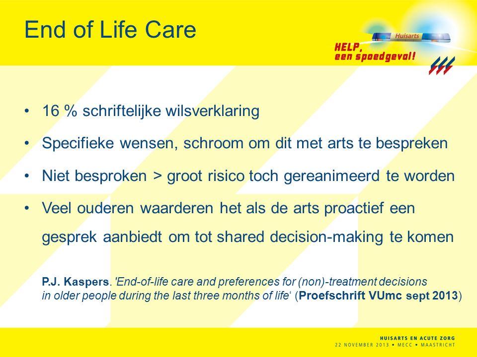 End of Life Care 16 % schriftelijke wilsverklaring Specifieke wensen, schroom om dit met arts te bespreken Niet besproken > groot risico toch gereanimeerd te worden Veel ouderen waarderen het als de arts proactief een gesprek aanbiedt om tot shared decision-making te komen P.J.