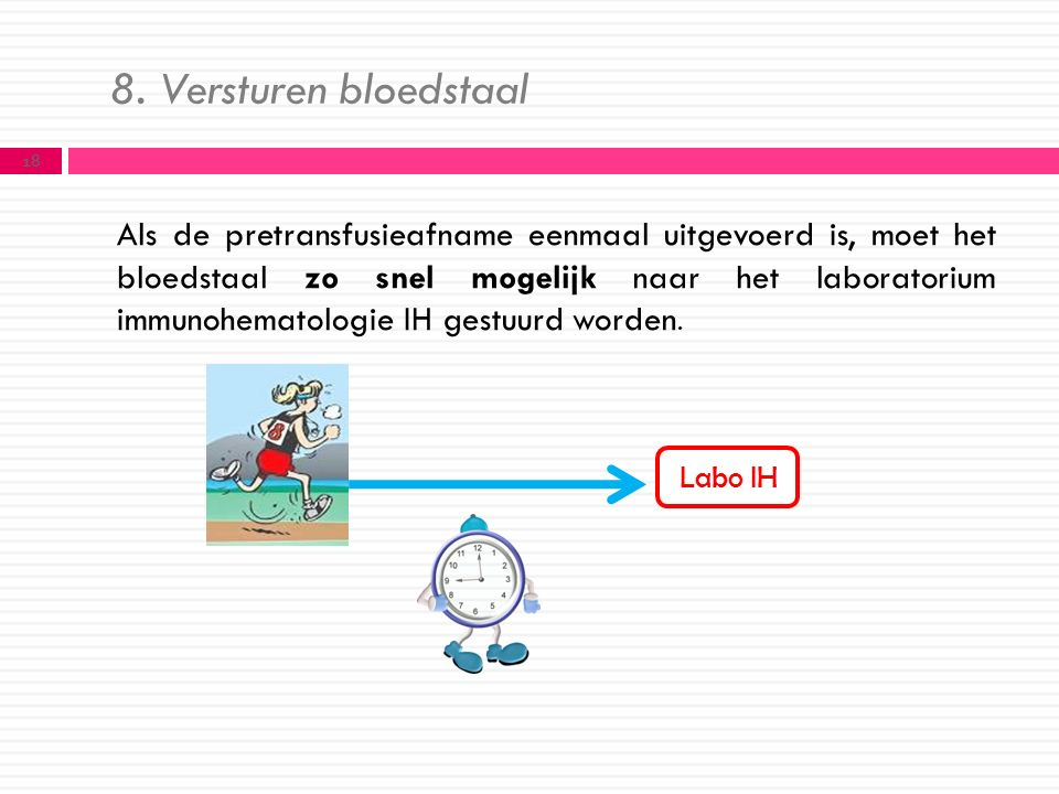 8. Versturen bloedstaal 18 Als de pretransfusieafname eenmaal uitgevoerd is, moet het bloedstaal zo snel mogelijk naar het laboratorium immunohematolo