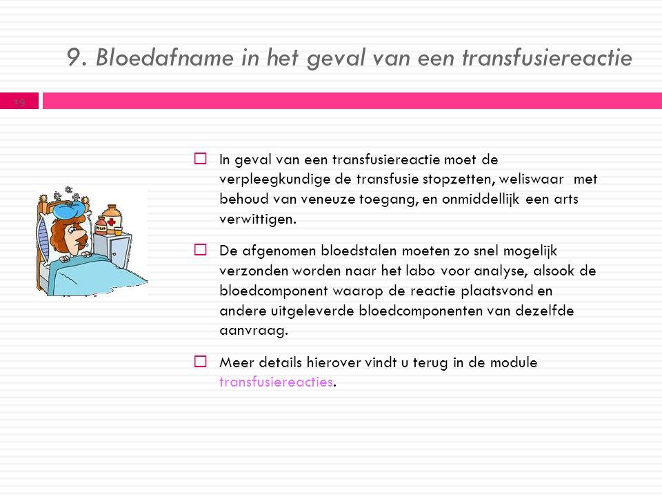 9. Bloedafname in het geval van een transfusiereactie  In geval van een transfusiereactie moet de verpleegkundige de transfusie stopzetten, weliswaar