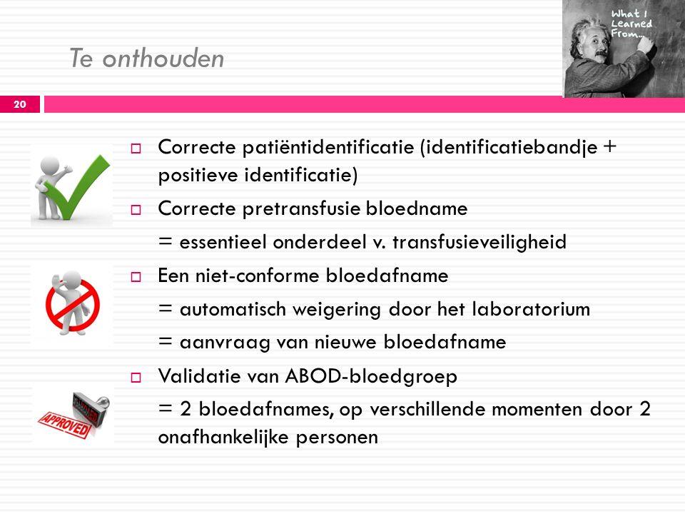 Te onthouden 20  Correcte patiëntidentificatie (identificatiebandje + positieve identificatie)  Correcte pretransfusie bloedname = essentieel onderd