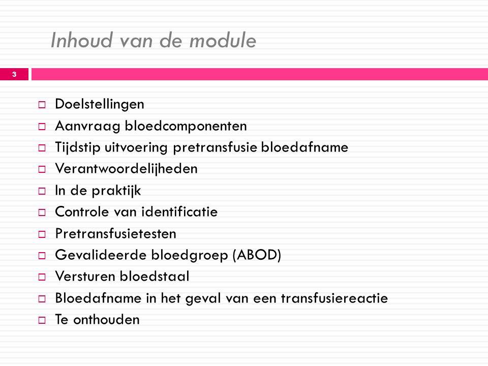 Inhoud van de module 3  Doelstellingen  Aanvraag bloedcomponenten  Tijdstip uitvoering pretransfusie bloedafname  Verantwoordelijheden  In de pra