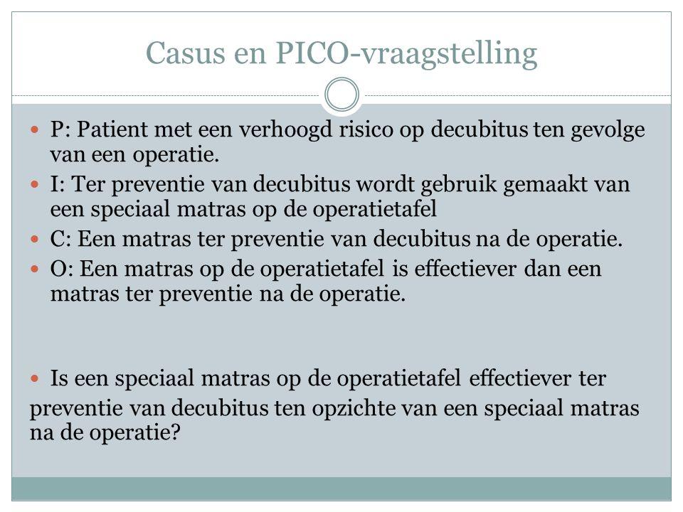 Casus en PICO-vraagstelling P: Patient met een verhoogd risico op decubitus ten gevolge van een operatie. I: Ter preventie van decubitus wordt gebruik