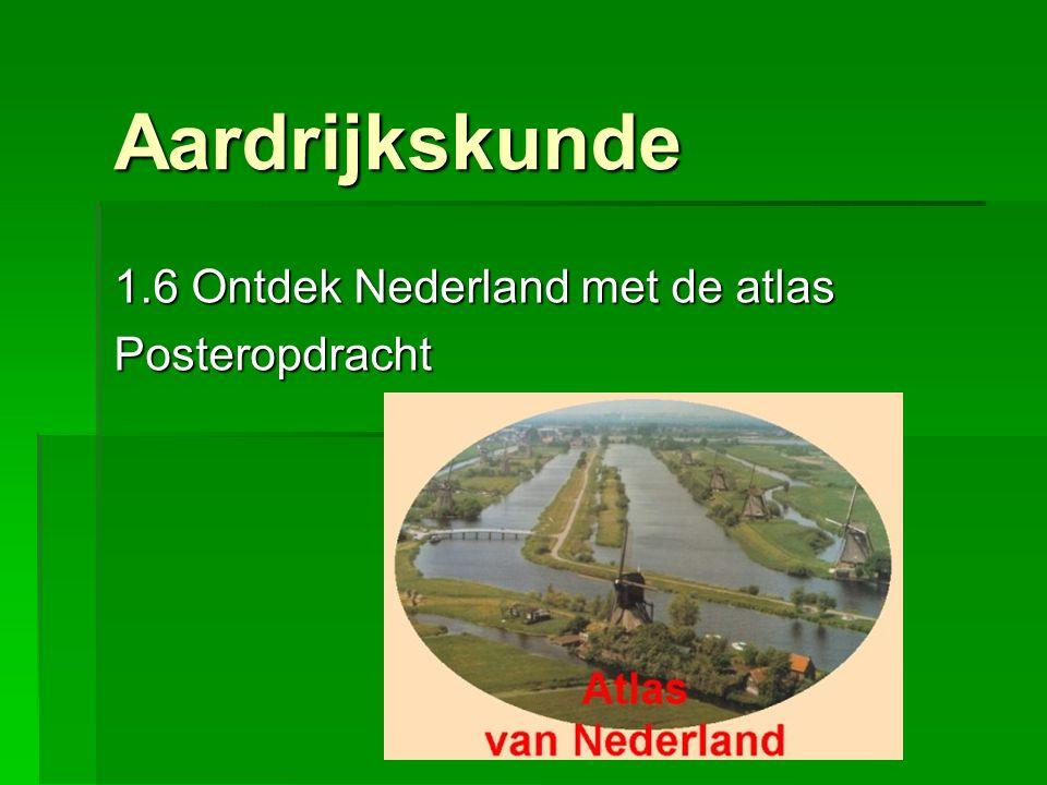 Aardrijkskunde 1.6 Ontdek Nederland met de atlas Posteropdracht
