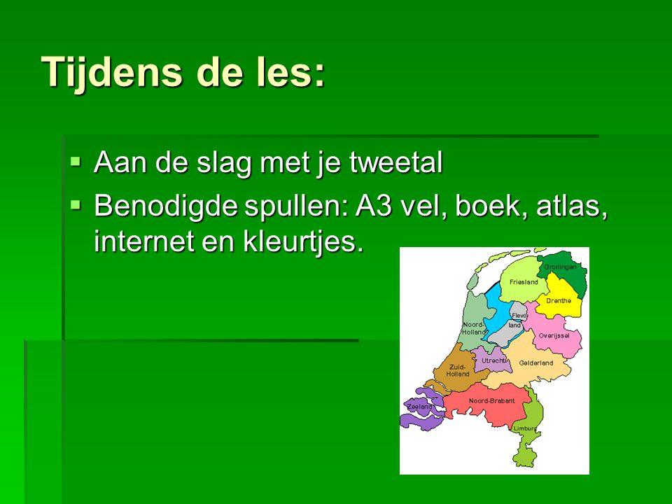Tijdens de les:  Aan de slag met je tweetal  Benodigde spullen: A3 vel, boek, atlas, internet en kleurtjes.