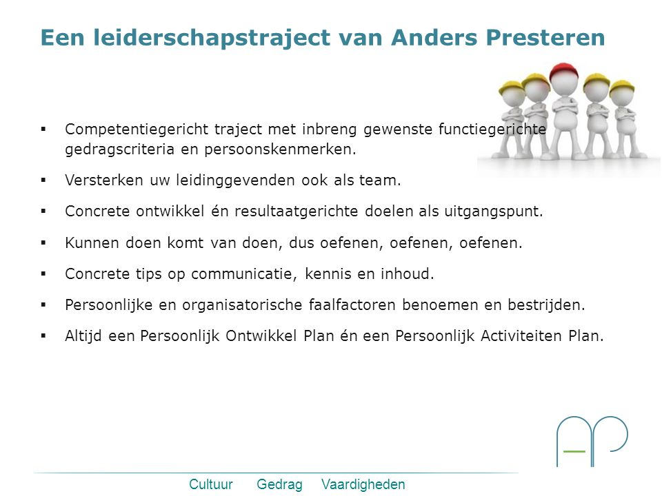 Cultuur Gedrag Vaardigheden Een leiderschapstraject van Anders Presteren  Mogelijkheid van assessment vooraf.  Hard werken; hoezo 'je leert altijd w